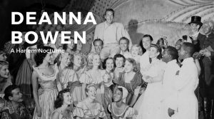 Deanna Bowen: A Harlem Nocturne